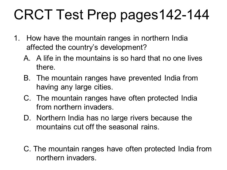 CRCT Test Prep pages142-144 1.How have the mountain ranges in northern India affected the country's development? A.A life in the mountains is so hard