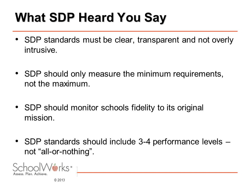 © 2013 What SDP Heard You Say SDP standards must be clear, transparent and not overly intrusive.