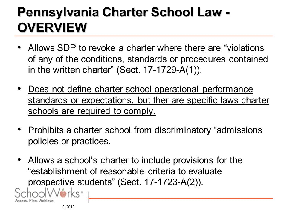 © 2013 Pennsylvania Charter School Law - OVERVIEW Allows SDP to revoke a charter where there are violations of any of the conditions, standards or procedures contained in the written charter (Sect.