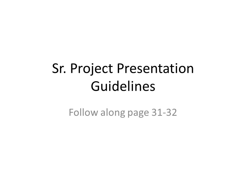 Sr. Project Presentation Guidelines Follow along page 31-32