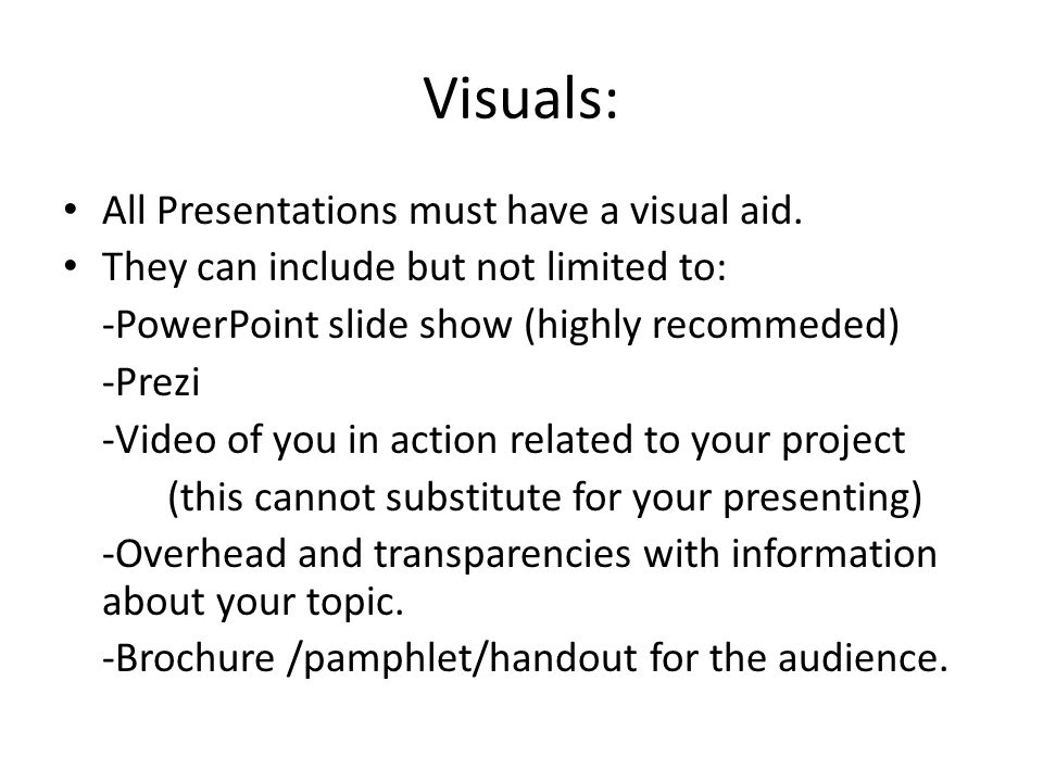 Visuals: All Presentations must have a visual aid.