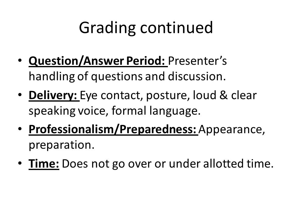Grading continued Question/Answer Period: Presenter's handling of questions and discussion.