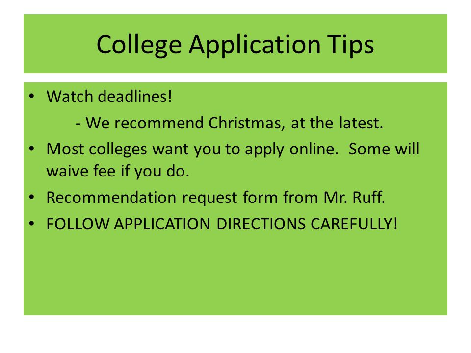 College Application Tips Watch deadlines. - We recommend Christmas, at the latest.