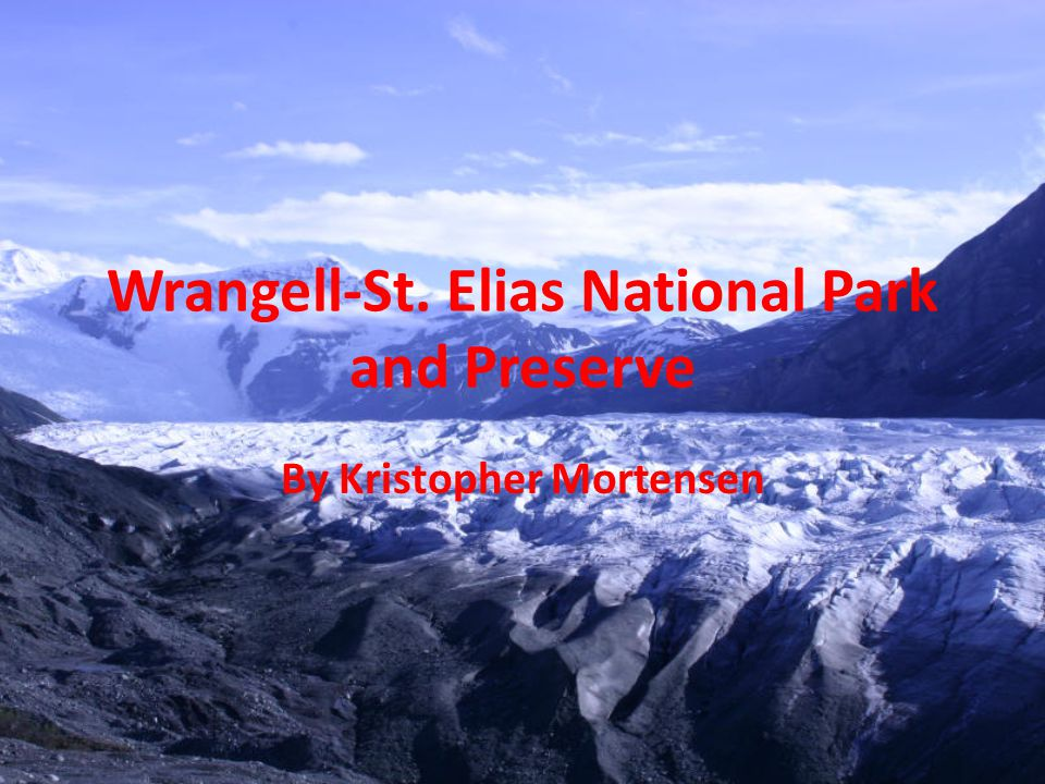 Wrangell-St. Elias National Park and Preserve By Kristopher Mortensen