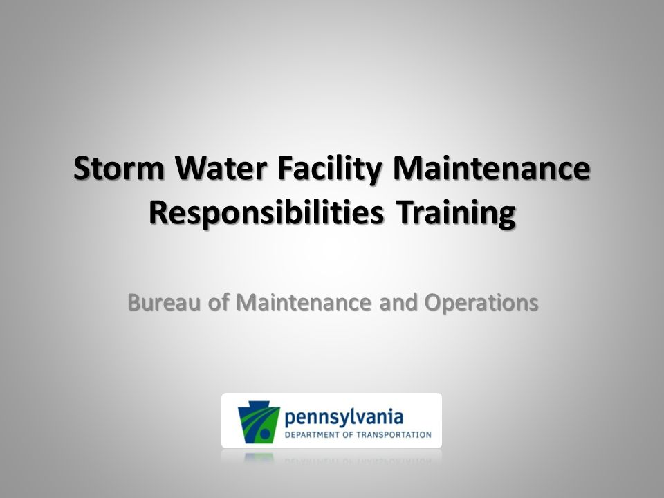 Storm Water Facility Maintenance Responsibilities Training Bureau of Maintenance and Operations