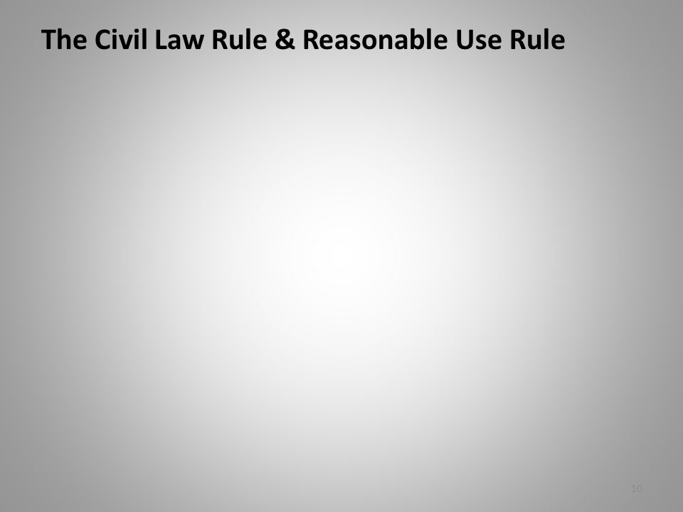 The Civil Law Rule & Reasonable Use Rule 10