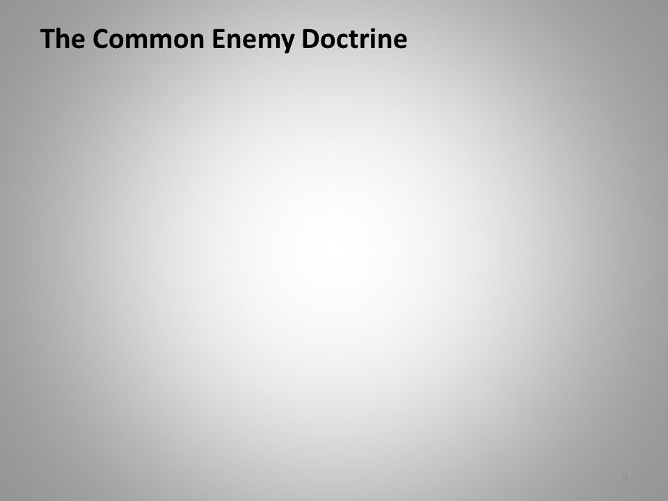 The Common Enemy Doctrine 9