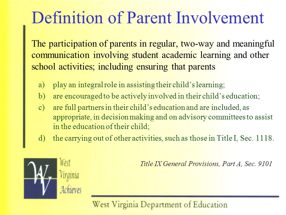 Definition of Parent Involvement The participation of parents in regular, two-way and meaningful communication involving student academic learning and