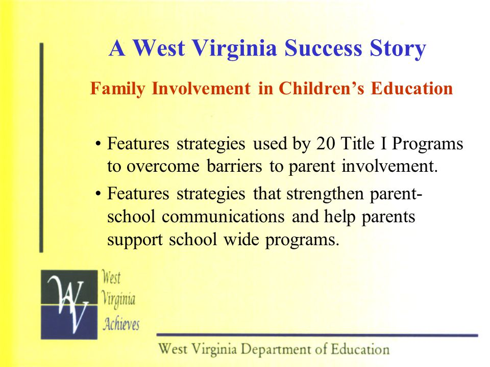 A West Virginia Success Story Family Involvement in Children's Education Features strategies used by 20 Title I Programs to overcome barriers to parent involvement.