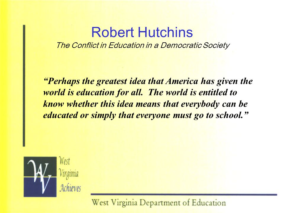 Robert Hutchins The Conflict in Education in a Democratic Society Perhaps the greatest idea that America has given the world is education for all.