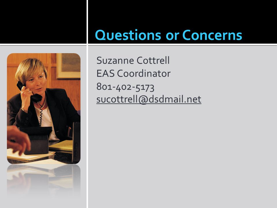 Questions or Concerns Suzanne Cottrell EAS Coordinator 801-402-5173 sucottrell@dsdmail.net