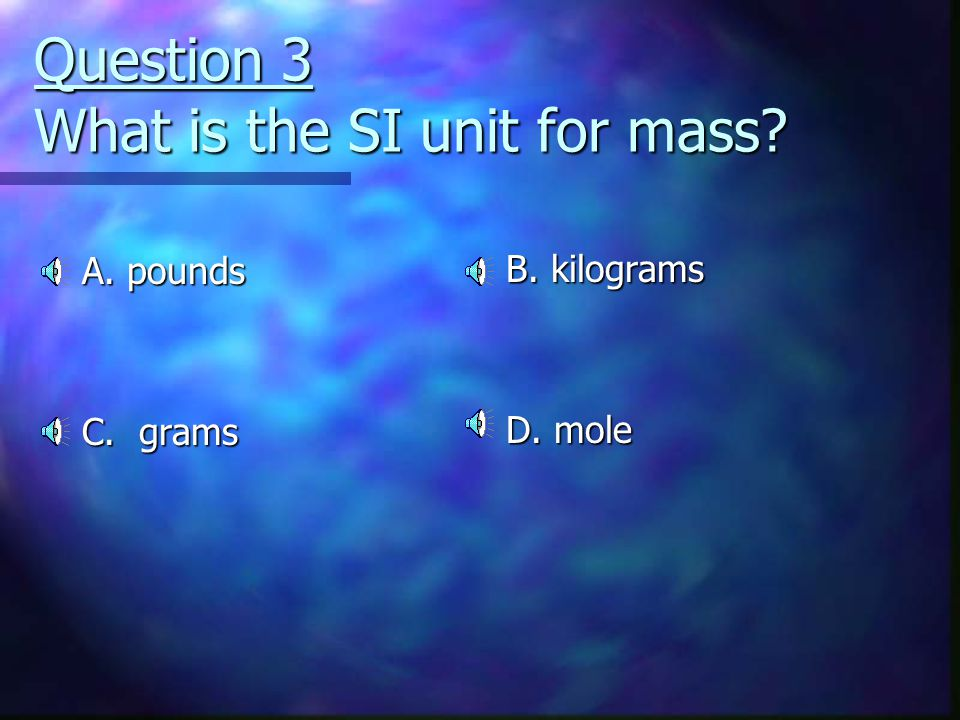 Question 2 What is the SI unit for temperature? A. Degrees kelvin C. Degrees centigrade B. Degrees Celsius D. kelvins
