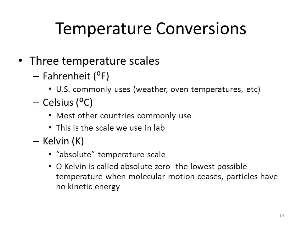 Temperature Conversions Three temperature scales – Fahrenheit (⁰F) U.S. commonly uses (weather, oven temperatures, etc) – Celsius (⁰C) Most other coun