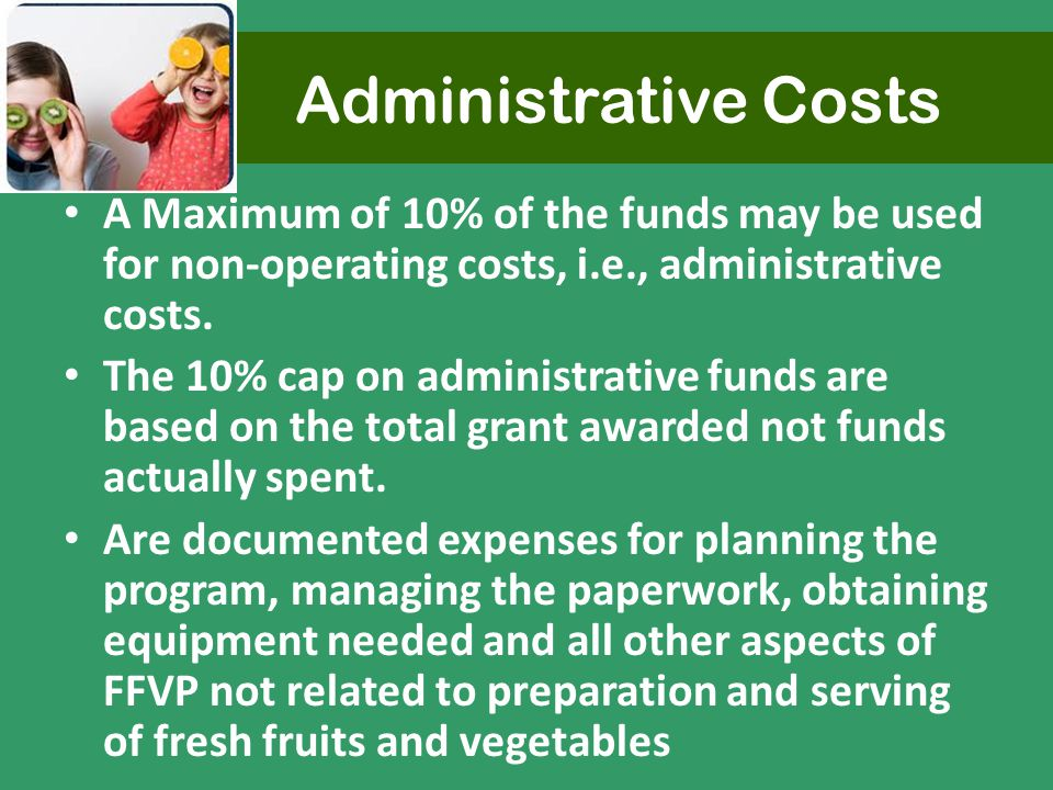 Administrative Costs A Maximum of 10% of the funds may be used for non-operating costs, i.e., administrative costs.