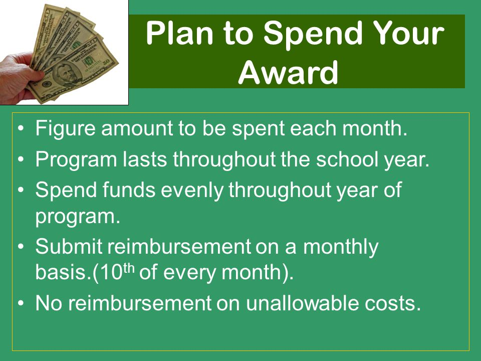 Plan to Spend Your Award Figure amount to be spent each month. Program lasts throughout the school year. Spend funds evenly throughout year of program