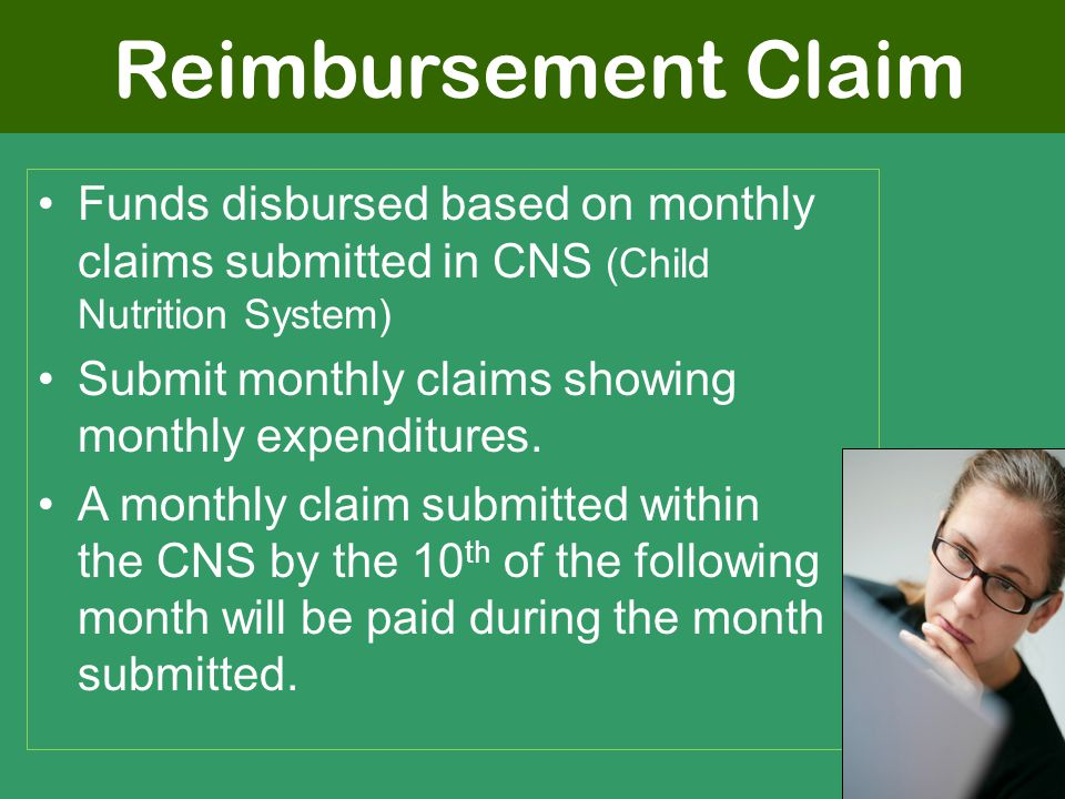 Reimbursement Claim Funds disbursed based on monthly claims submitted in CNS (Child Nutrition System) Submit monthly claims showing monthly expenditures.