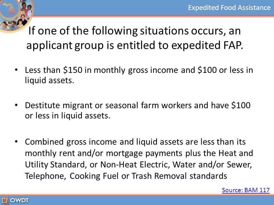 Expedited Food Assistance If one of the following situations occurs, an applicant group is entitled to expedited FAP.