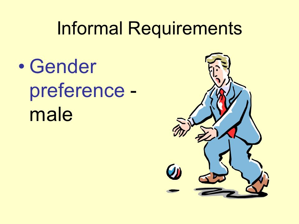 Informal Requirements Gender preference - male