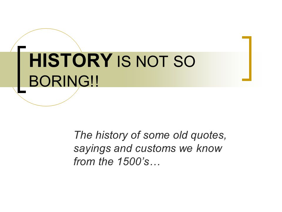 HISTORY IS NOT SO BORING!.