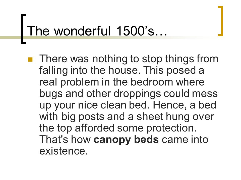 The wonderful 1500's… There was nothing to stop things from falling into the house.