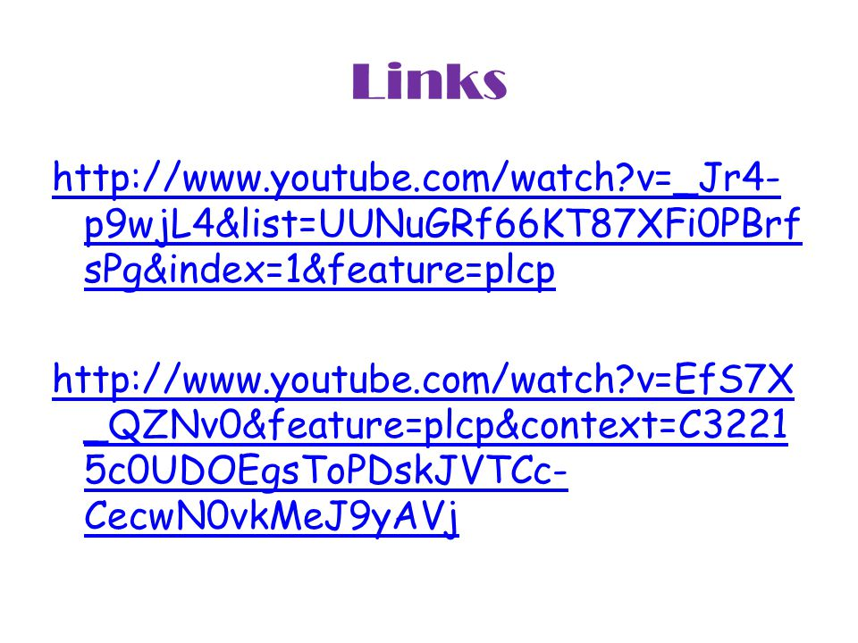 Links http://www.youtube.com/watch v=_Jr4- p9wjL4&list=UUNuGRf66KT87XFi0PBrf sPg&index=1&feature=plcp http://www.youtube.com/watch v=EfS7X _QZNv0&feature=plcp&context=C3221 5c0UDOEgsToPDskJVTCc- CecwN0vkMeJ9yAVj