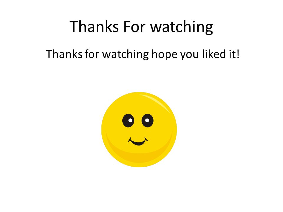 Thanks For watching Thanks for watching hope you liked it!