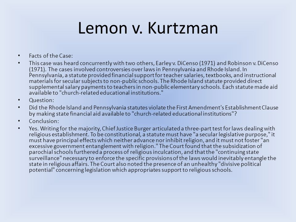 Lemon v. Kurtzman Facts of the Case: This case was heard concurrently with two others, Earley v.