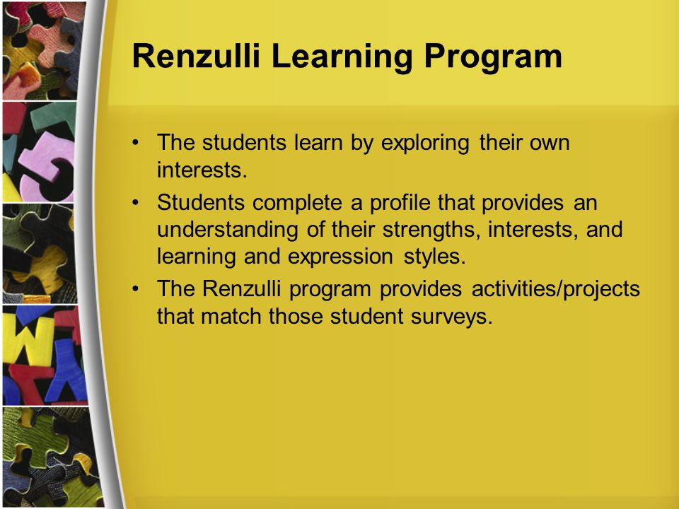 Renzulli Learning Program The students learn by exploring their own interests.