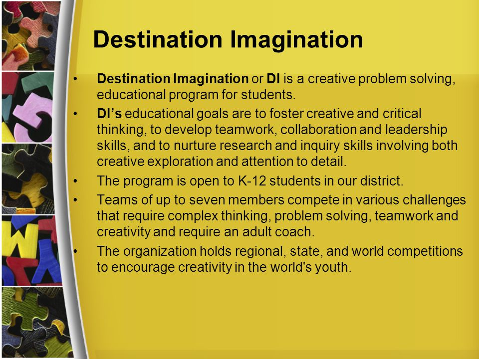 Destination Imagination Destination Imagination or DI is a creative problem solving, educational program for students.