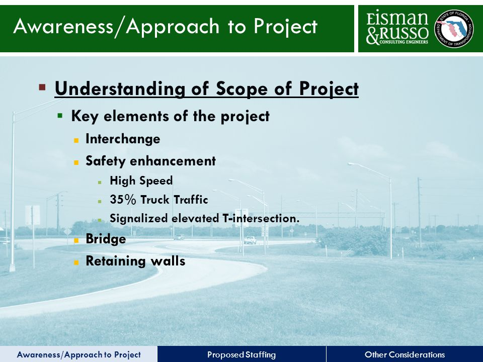 Other ConsiderationsProposed Staffing  Understanding of Scope of Project  Key elements of the project Interchange Safety enhancement High Speed 35% Truck Traffic Signalized elevated T-intersection.