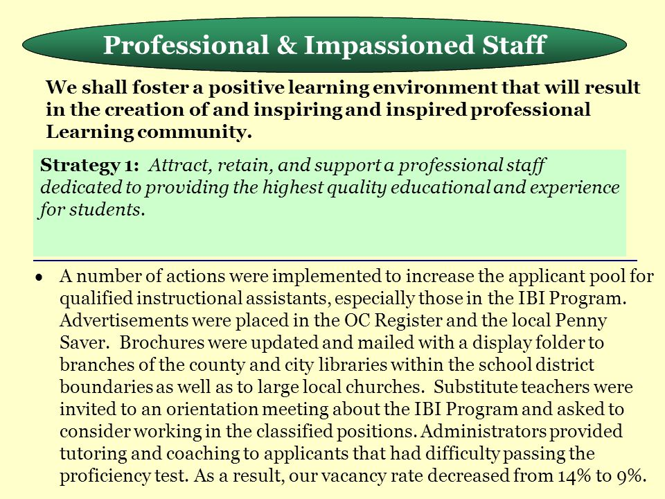 Meeting the Needs of the Whole Child  A number of actions were implemented to increase the applicant pool for qualified instructional assistants, esp