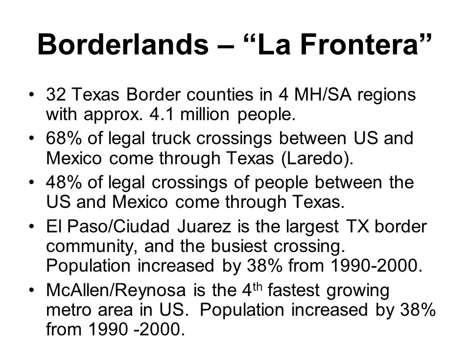 Borderlands – La Frontera 32 Texas Border counties in 4 MH/SA regions with approx.