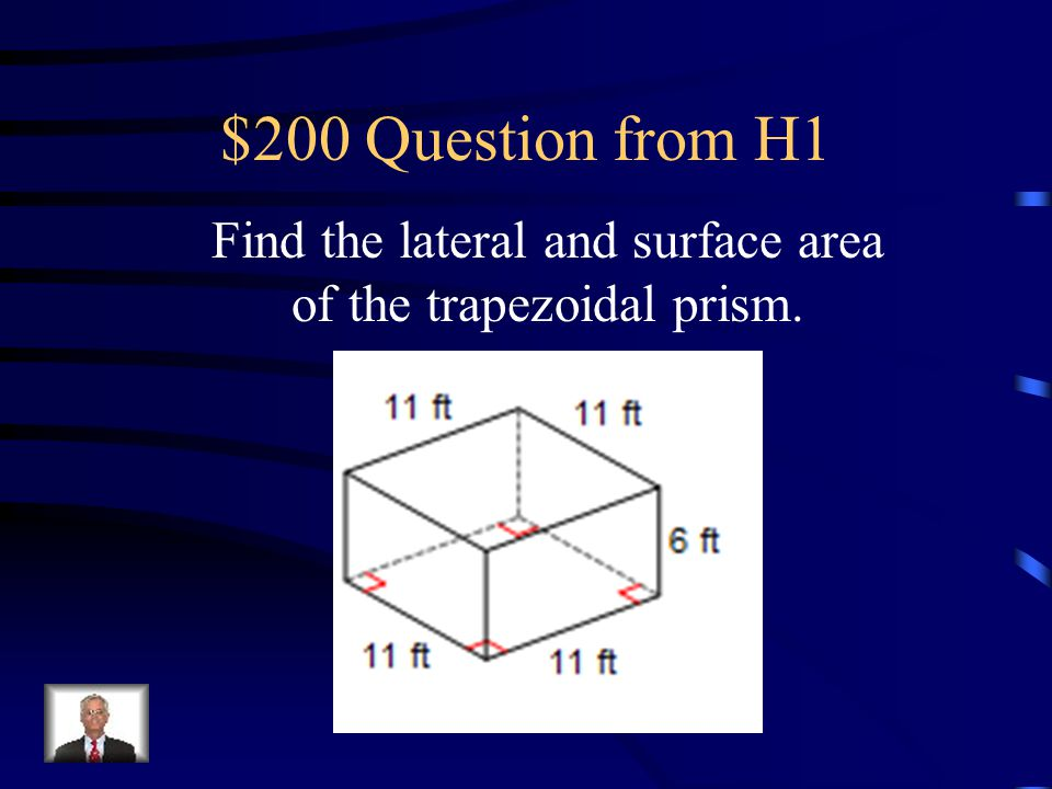 $100 Answer from H1 Lateral Area = 312 m 2 Surface Area = 375 m 2