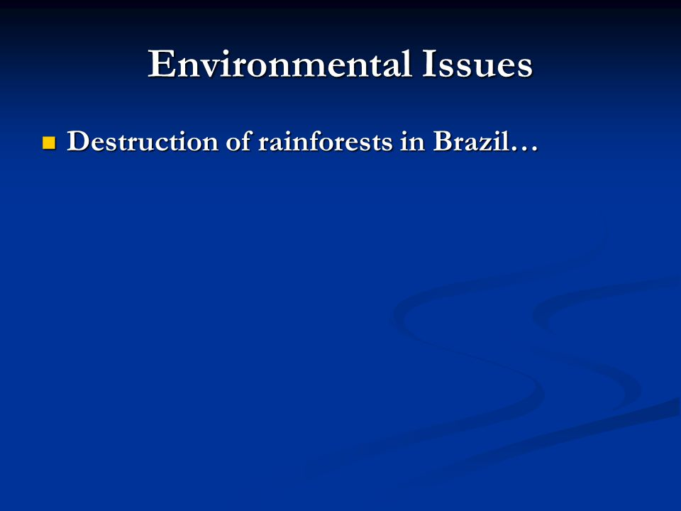 Environmental Issues Destruction of rainforests in Brazil… Destruction of rainforests in Brazil…