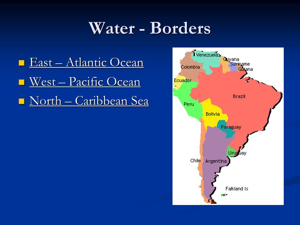 Water - Borders East – Atlantic Ocean East – Atlantic Ocean West – Pacific Ocean West – Pacific Ocean North – Caribbean Sea North – Caribbean Sea