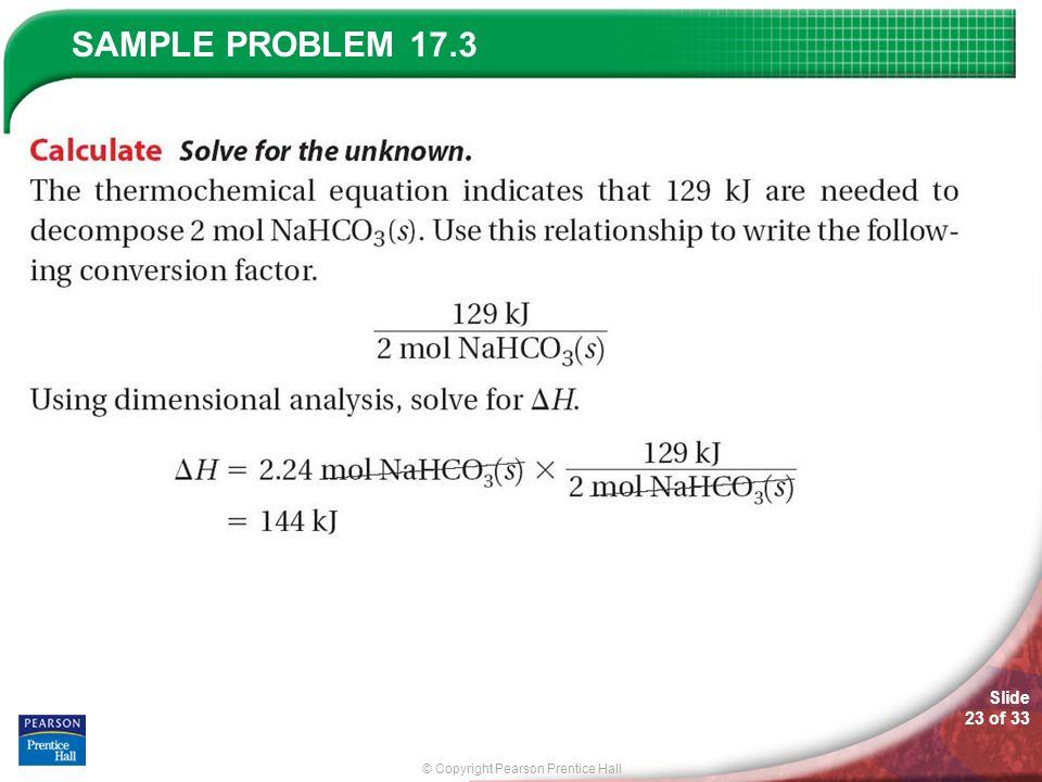 © Copyright Pearson Prentice Hall SAMPLE PROBLEM Slide 23 of 33 17.3