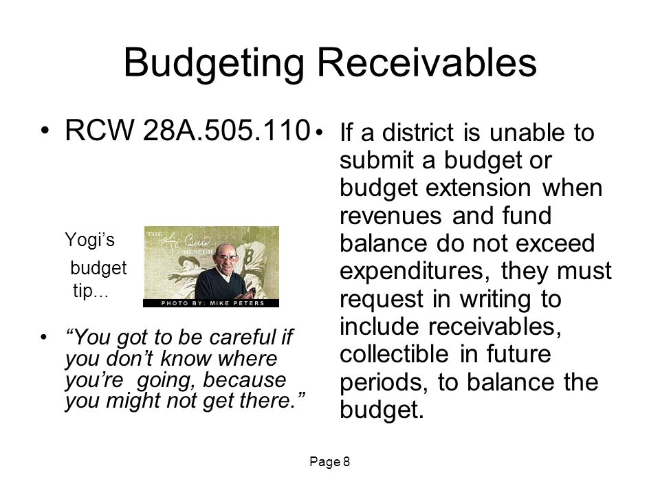 "Page 8 Budgeting Receivables RCW 28A.505.110 Yogi's budget tip... ""You got to be careful if you don't know where you're going, because you might not g"