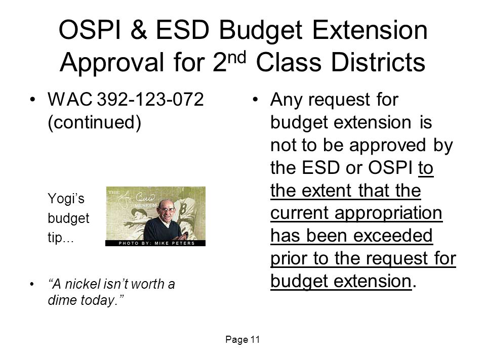Page 11 OSPI & ESD Budget Extension Approval for 2 nd Class Districts WAC 392-123-072 (continued) Yogi's budget tip...