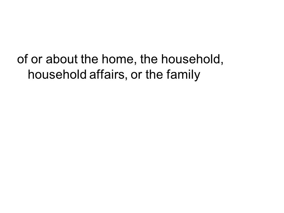 of or about the home, the household, household affairs, or the family