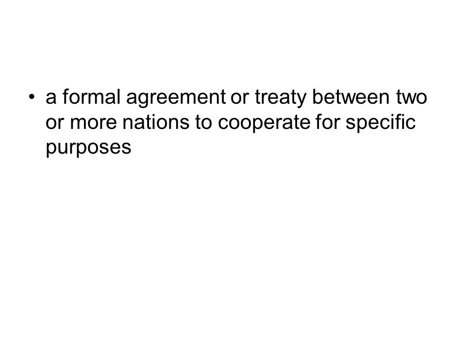 a formal agreement or treaty between two or more nations to cooperate for specific purposes