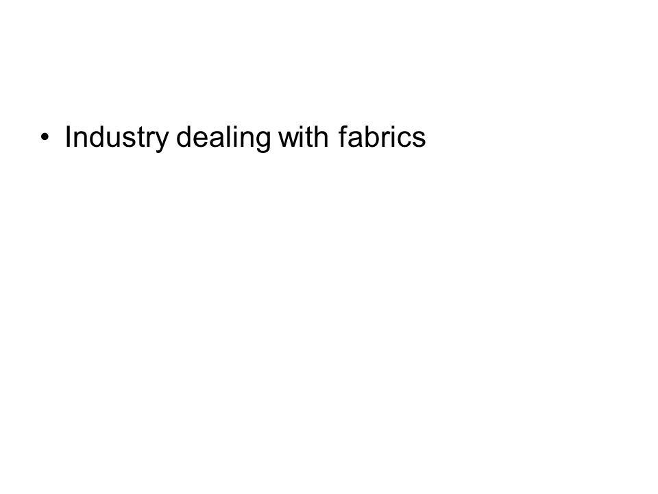 Industry dealing with fabrics
