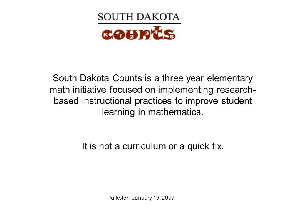 Parkston, January 19, 2007 South Dakota Counts is a three year elementary math initiative focused on implementing research- based instructional practi