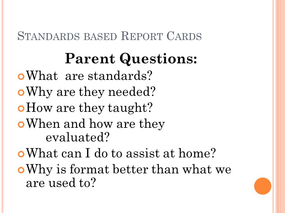 S TANDARDS BASED R EPORT C ARDS Parent Questions: What are standards.
