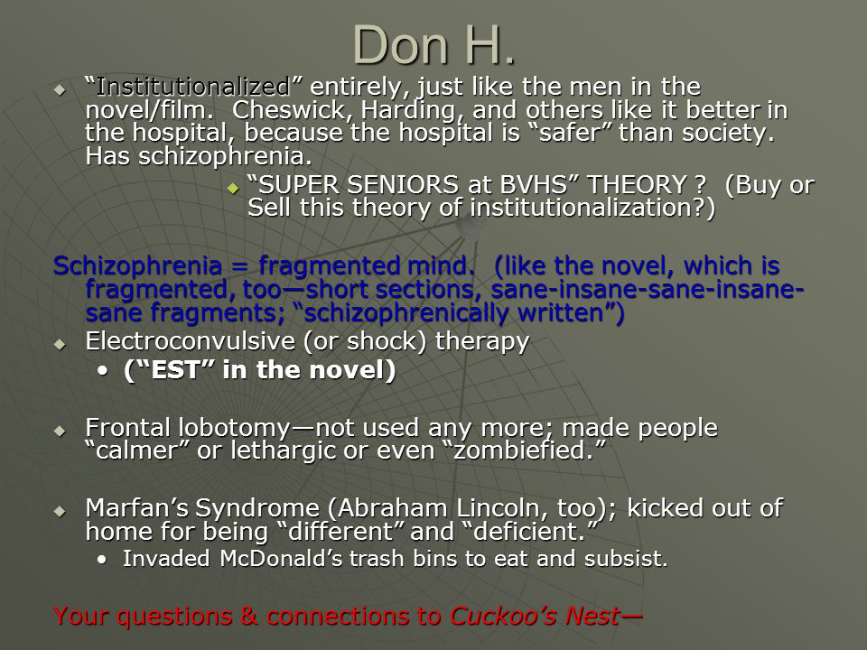 Don H.  Institutionalized entirely, just like the men in the novel/film.