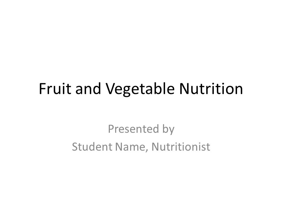 Fruit and Vegetable Nutrition Presented by Student Name, Nutritionist