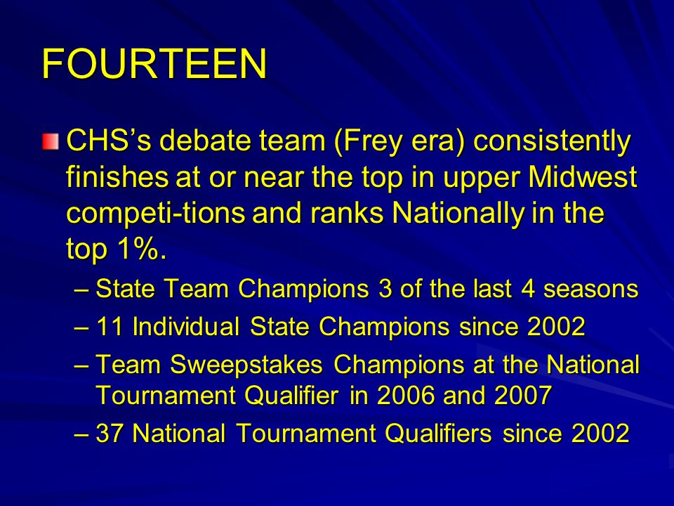 FOURTEEN CHS's debate team (Frey era) consistently finishes at or near the top in upper Midwest competi-tions and ranks Nationally in the top 1%.