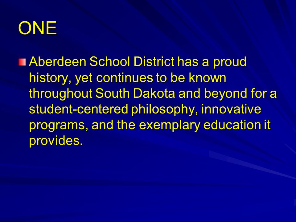 ONE Aberdeen School District has a proud history, yet continues to be known throughout South Dakota and beyond for a student-centered philosophy, innovative programs, and the exemplary education it provides.