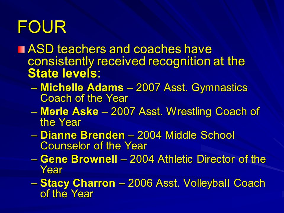 FOUR ASD teachers and coaches have consistently received recognition at the State levels: –Michelle Adams – 2007 Asst.