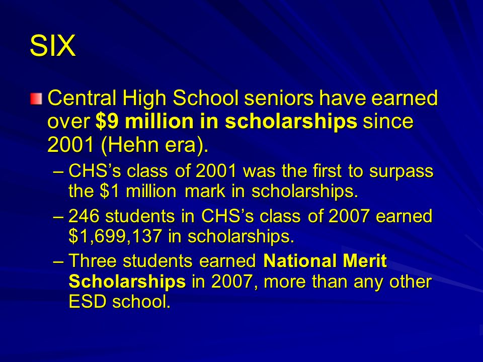 SIX Central High School seniors have earned over $9 million in scholarships since 2001 (Hehn era).