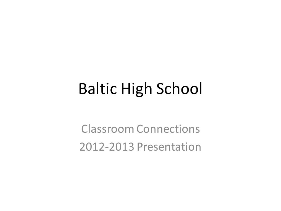 Baltic High School Classroom Connections Presentation